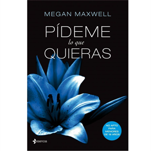 Grupo Planeta Pídeme Lo Que Quieras By Megan Maxweel ( Novela)